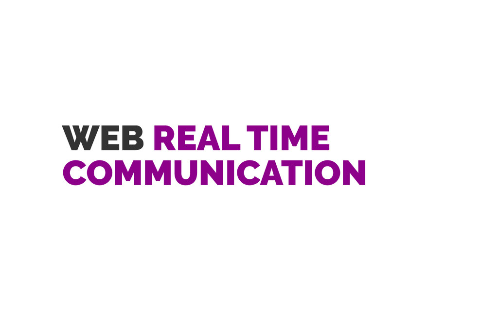 WEB REAL TIME COMMUNICATION
