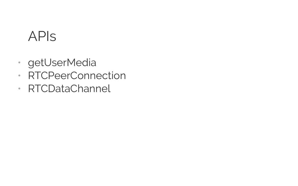APIs • getUserMedia • RTCPeerConnection • RT...