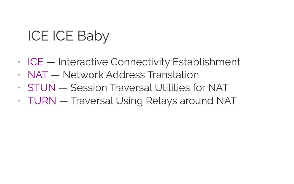 ICE ICE Baby • ICE — Interactive Connectivity ...