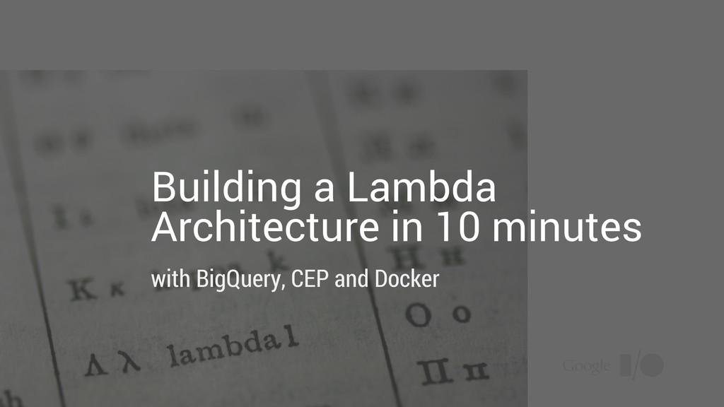 Building a Lambda Architecture in 10 minutes wi...