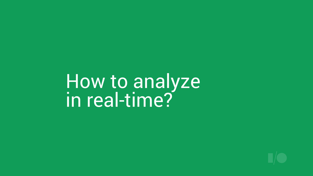 How to analyze in real-time?