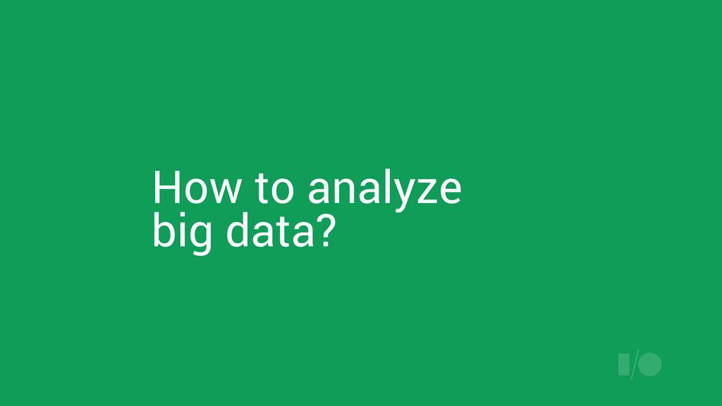 How to analyze big data?