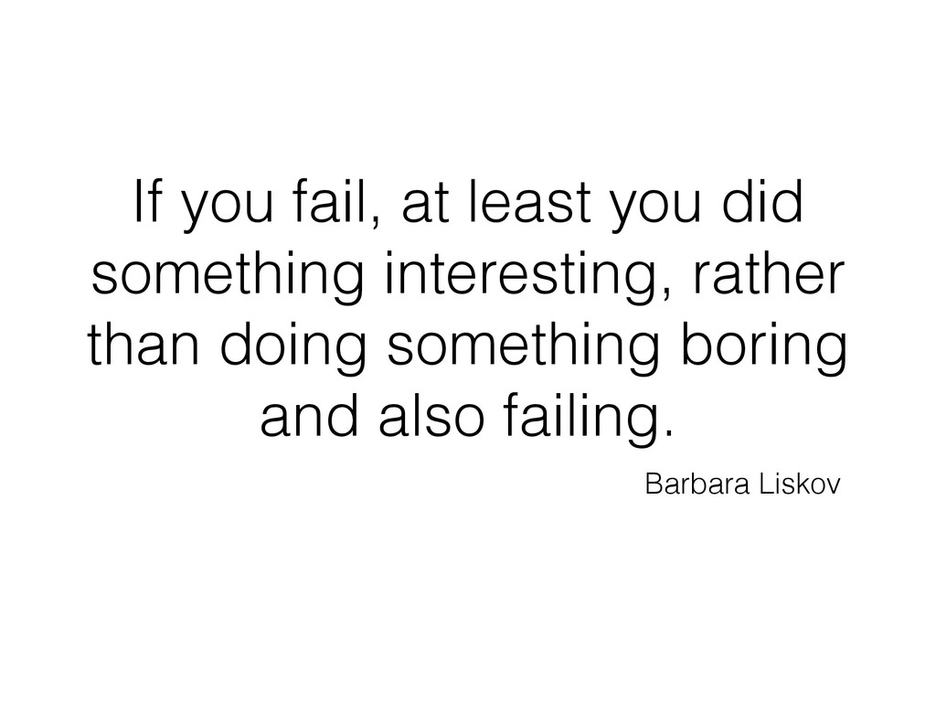 If you fail, at least you did something interes...