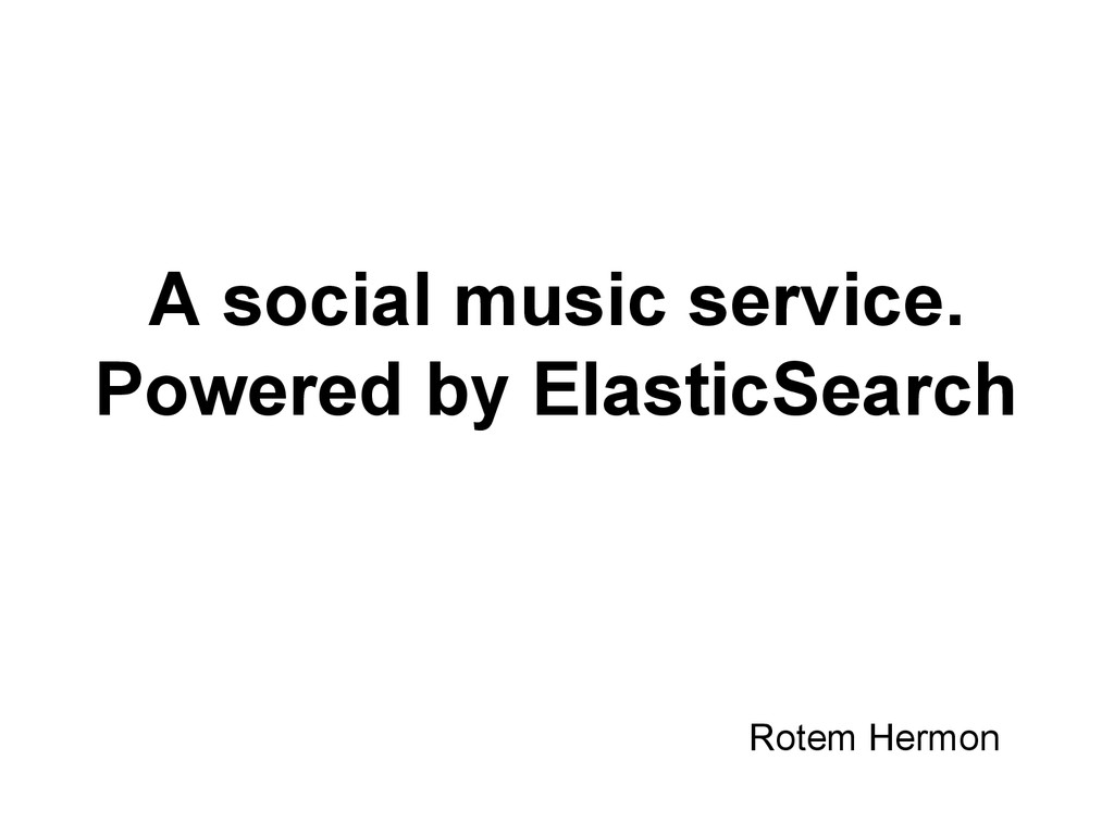 A social music service. Powered by ElasticSearc...