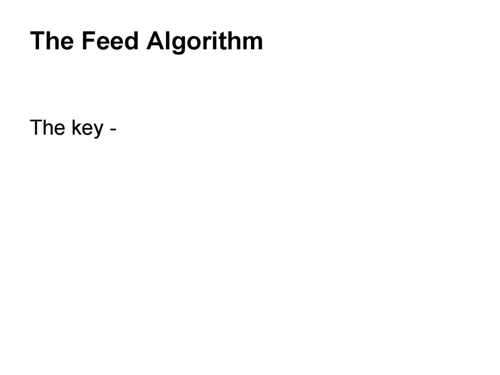 The key - The Feed Algorithm