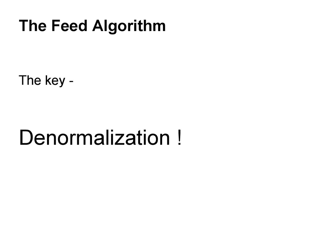 The key - Denormalization ! The Feed Algorithm
