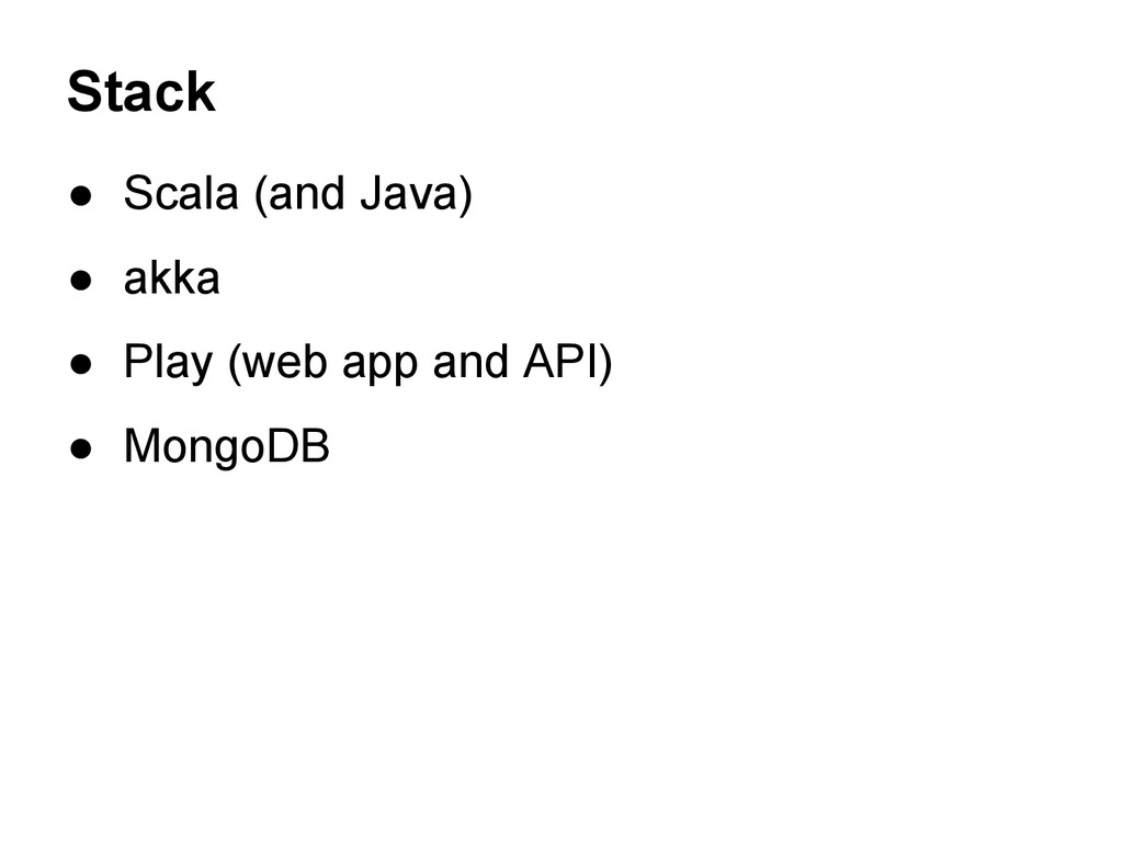 ● Scala (and Java) ● akka ● Play (web app and A...