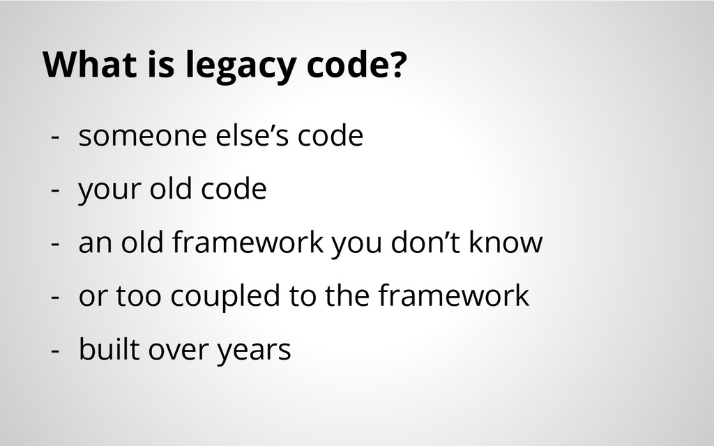 What is legacy code? - someone else's code - yo...