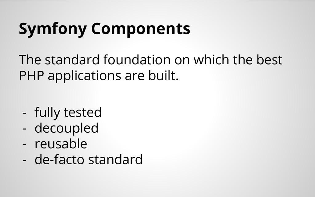 Symfony Components The standard foundation on w...