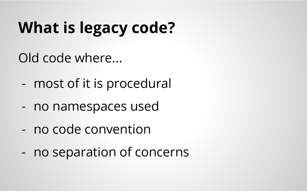 What is legacy code? Old code where... - most o...
