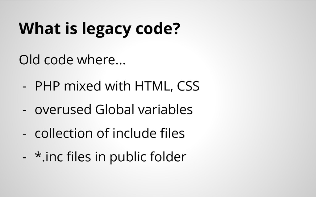 What is legacy code? Old code where... - PHP mi...