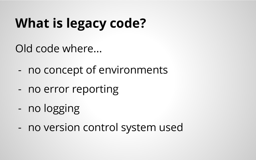 What is legacy code? Old code where... - no con...