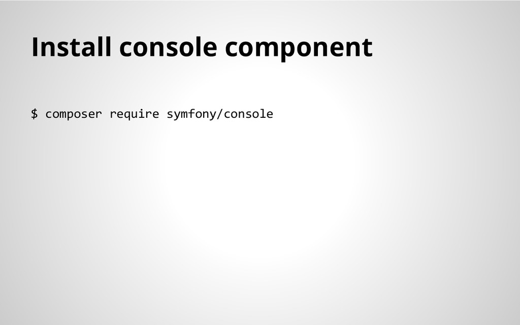 Install console component $ composer require sy...