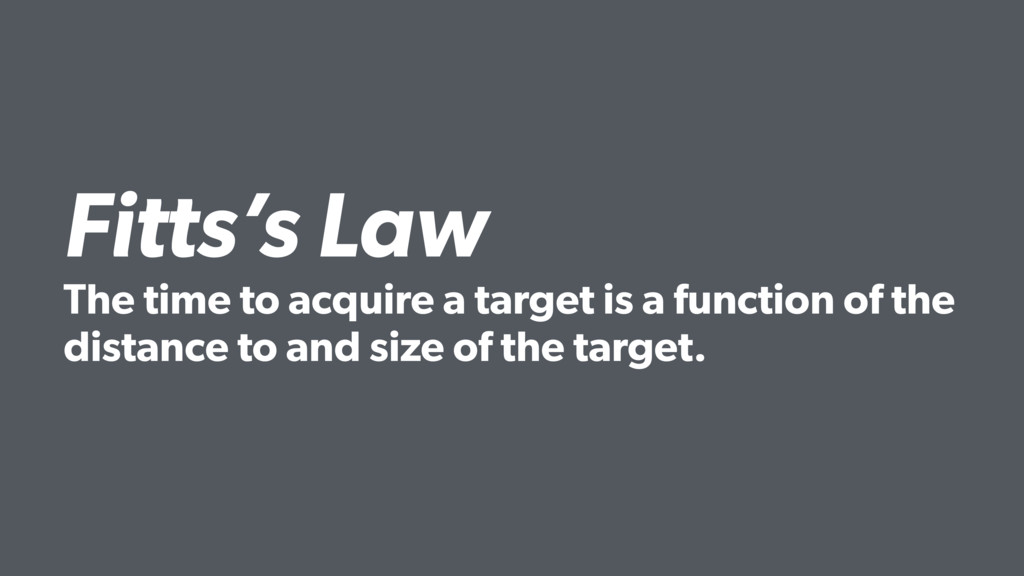 Fitts's Law The time to acquire a target is a f...