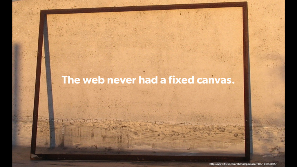The web never had a fixed canvas. http://www.fli...