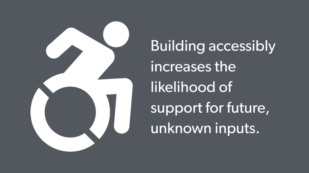 Building accessibly increases the likelihood of...