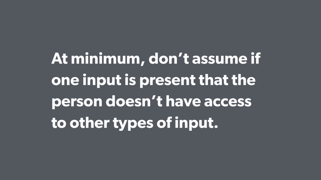At minimum, don't assume if one input is presen...