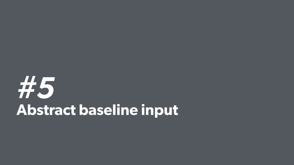 #5 Abstract baseline input