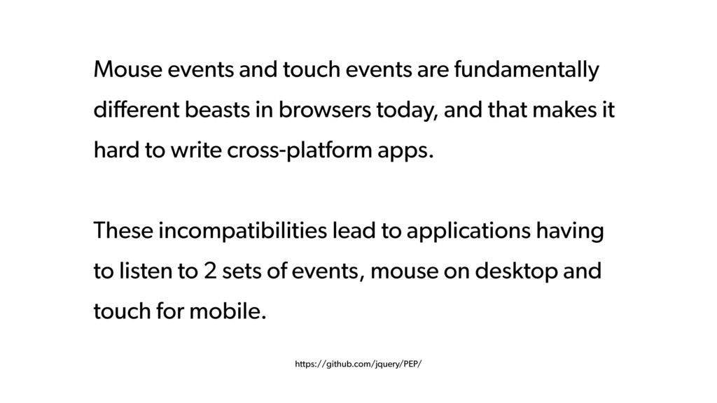 Mouse events and touch events are fundamentally...