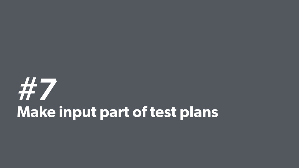 #7 Make input part of test plans