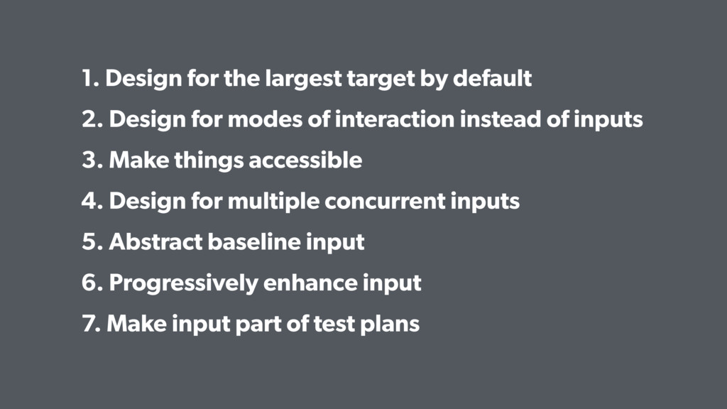 1. Design for the largest target by default 2. ...