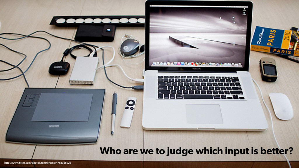 Who are we to judge which input is better? http...