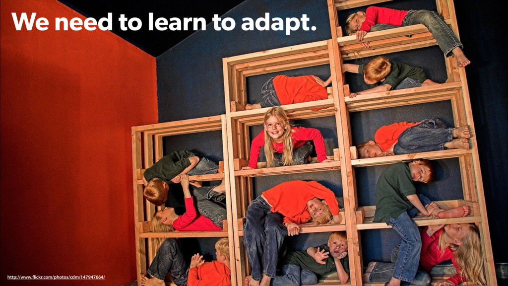 We need to learn to adapt. http://www.flickr.co...