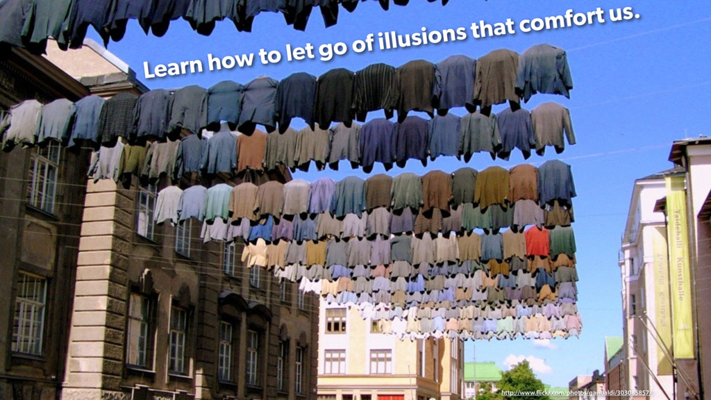 Learn how to let go of illusions that comfort u...