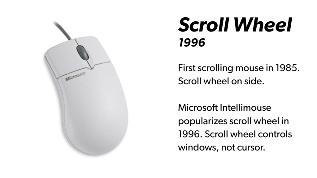 Scroll Wheel 1996 First scrolling mouse in 1985...