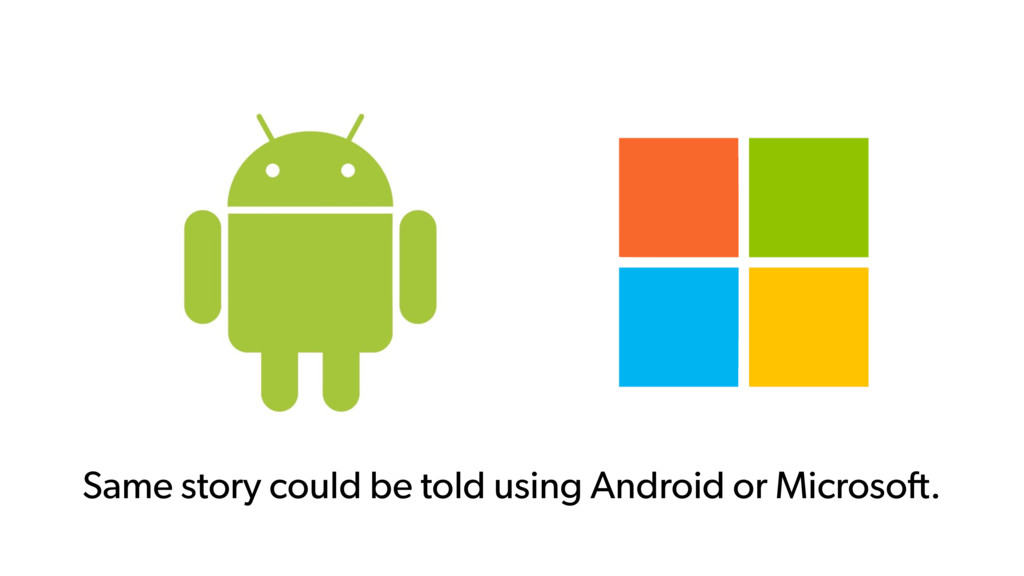 Same story could be told using Android or Micro...