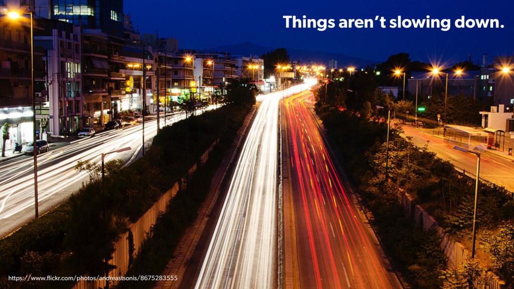 Things aren't slowing down. https://www.flickr.c...