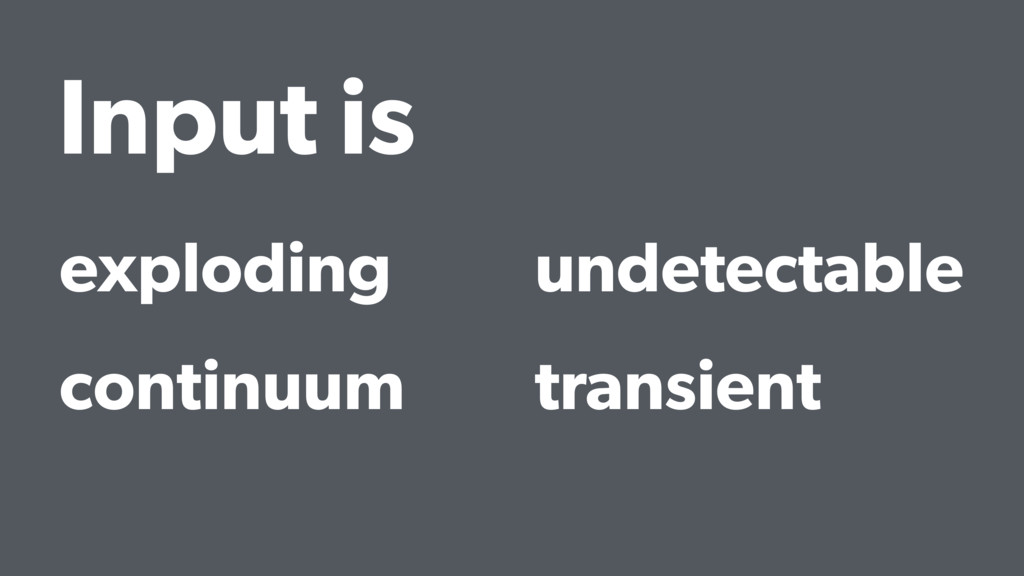 Input is exploding continuum undetectable trans...