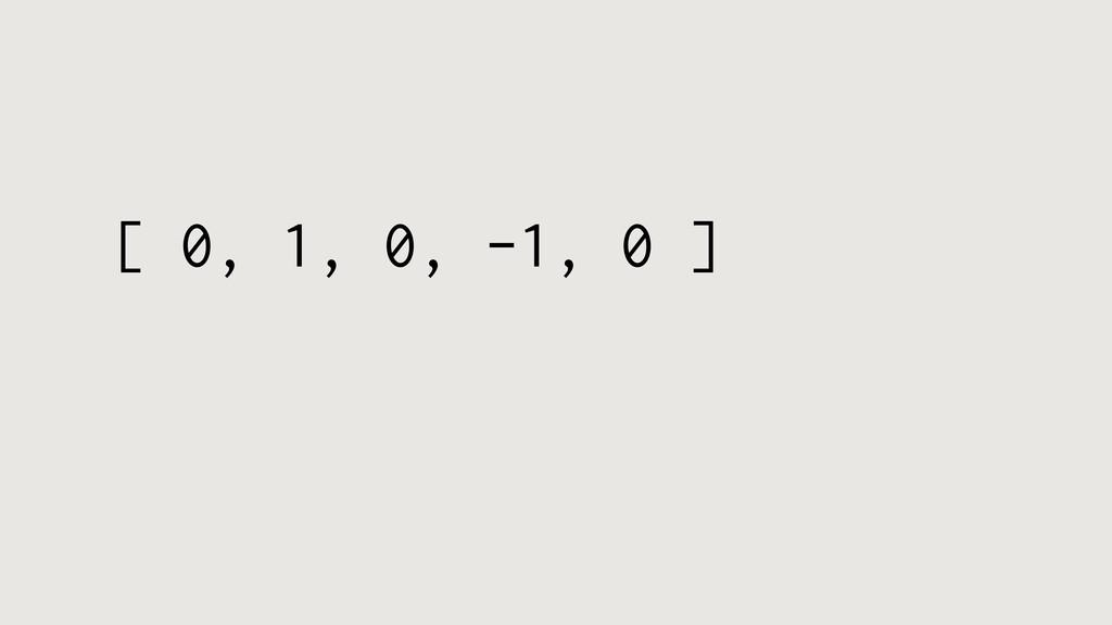 [ 0, 1, 0, -1, 0 ]