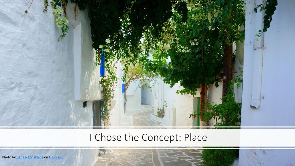 I Chose the Concept: Place Photo by Daria Nepri...