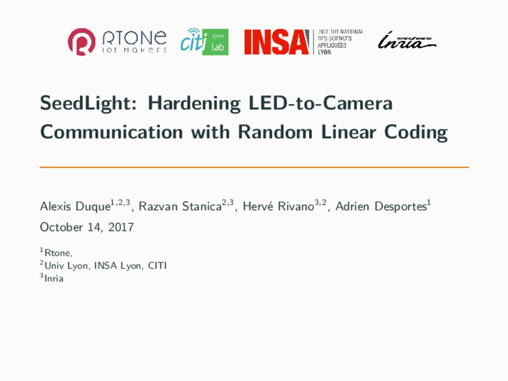 SeedLight: Hardening LED-to-Camera Communicatio...