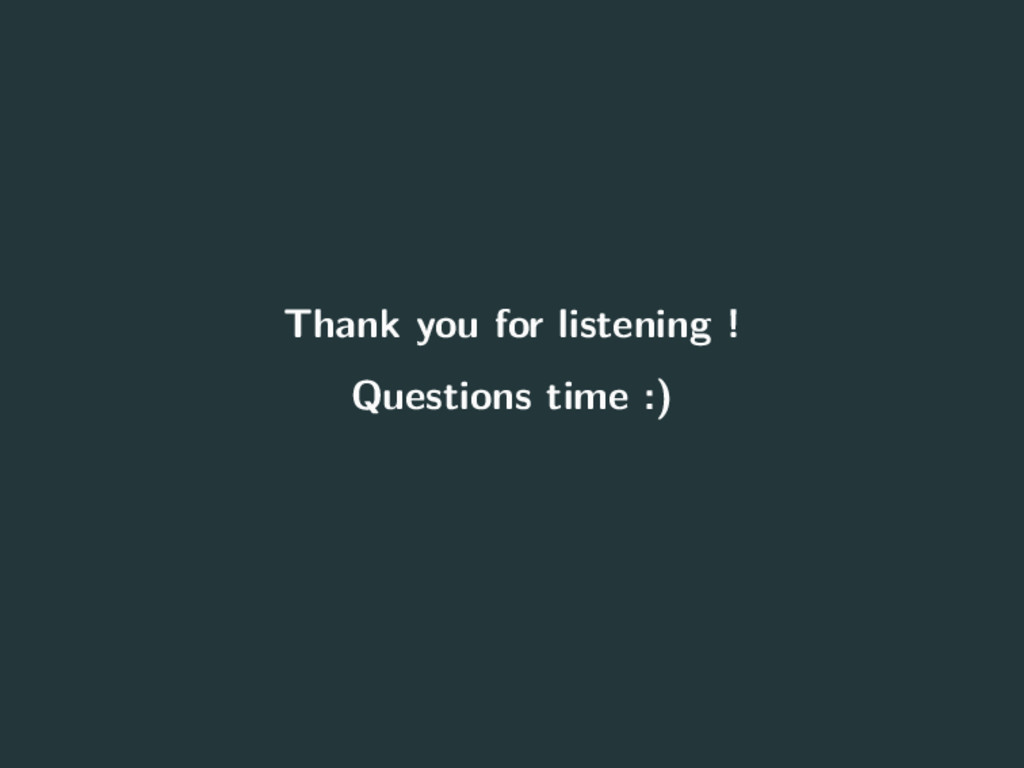 Thank you for listening ! Questions time :) 21