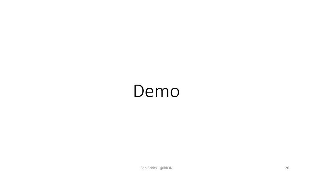 Demo Ben Bridts - @ikB3N 20