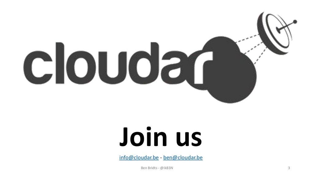 Ben Bridts - @ikB3N 3 Join us info@cloudar.be -...