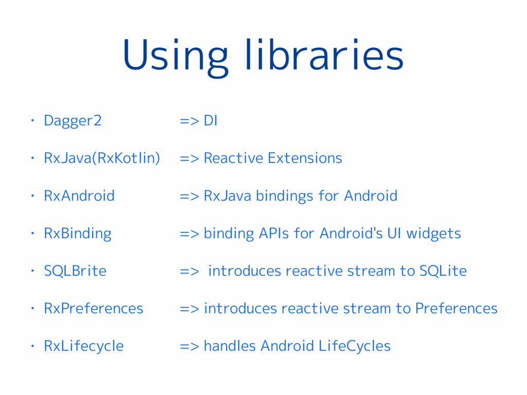 Using libraries • Dagger2 • RxJava(RxKotlin) • ...