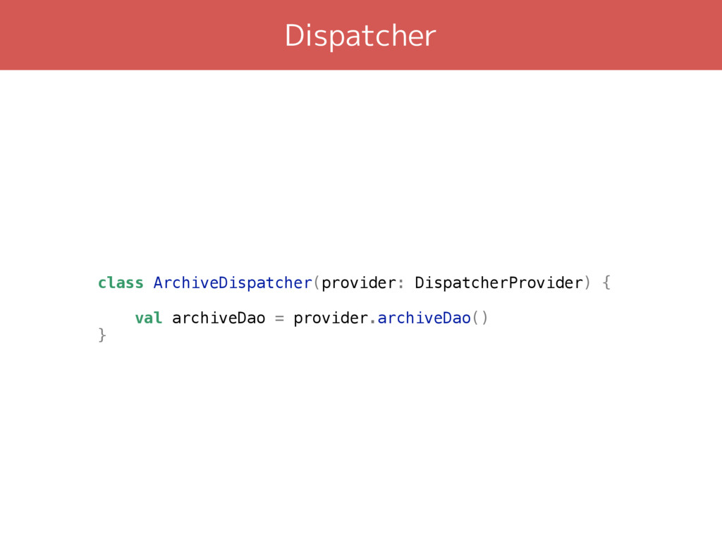 Dispatcher class ArchiveDispatcher(provider: Di...