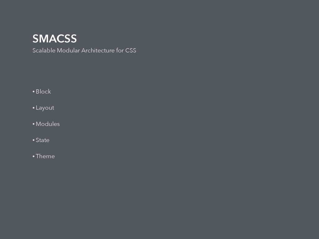 SMACSS Scalable Modular Architecture for CSS • ...