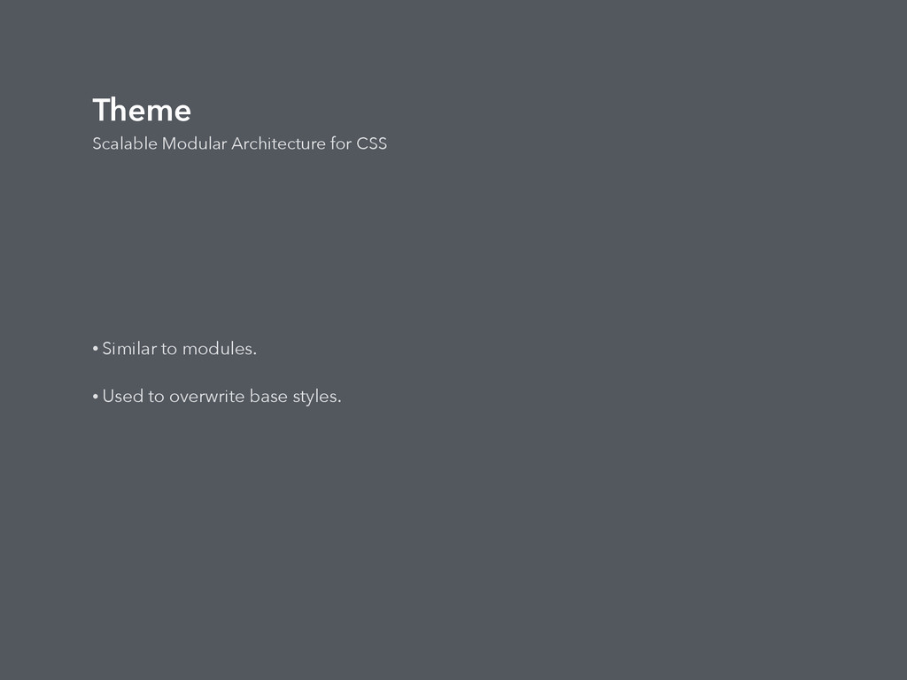 Theme Scalable Modular Architecture for CSS • S...