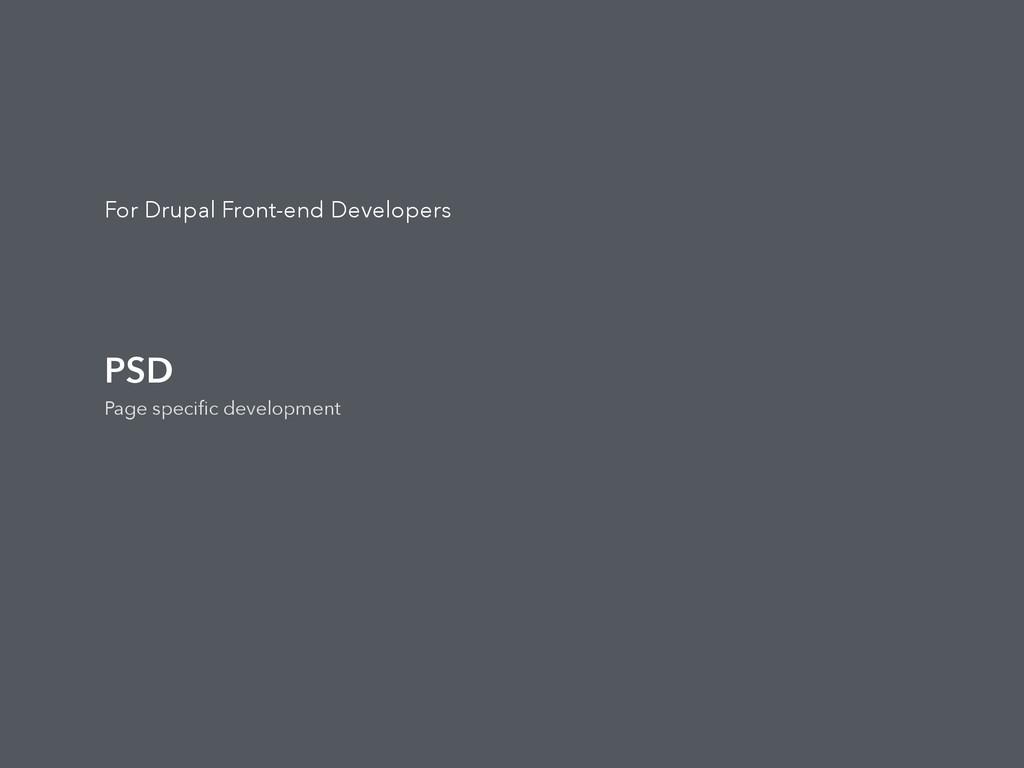 For Drupal Front-end Developers PSD Page specifi...