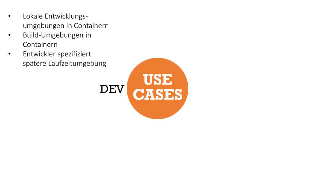 USE CASES DEV • Lokale Entwicklungs- umgebungen...