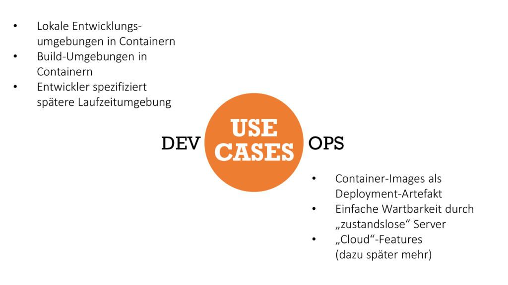 USE CASES DEV OPS • Lokale Entwicklungs- umgebu...