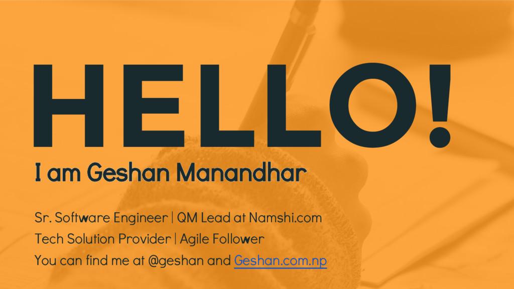 HELLO! I am Geshan Manandhar Sr. Software Engin...