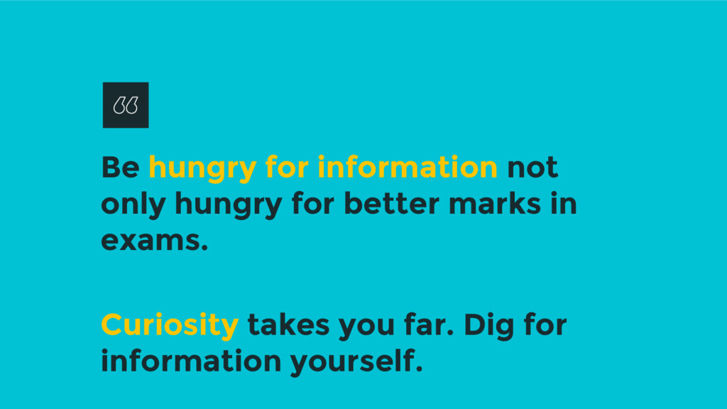 Be hungry for information not only hungry for b...