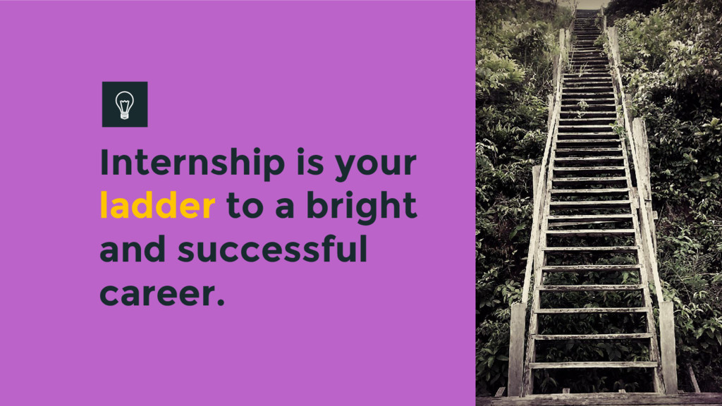 Internship is your ladder to a bright and succe...