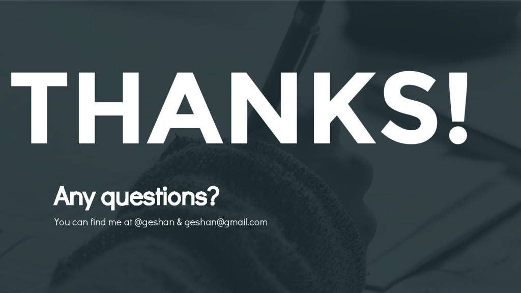 THANKS! Any questions? You can find me at @gesh...