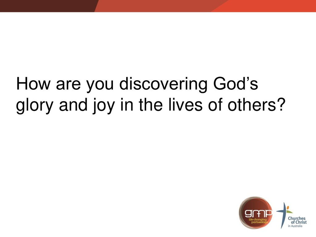 How are you discovering God's glory and joy in ...